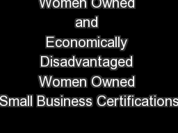 Women Owned and Economically Disadvantaged Women Owned Small Business Certifications