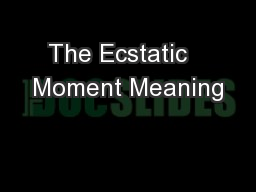 The Ecstatic   Moment Meaning