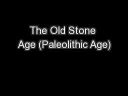 The Old Stone Age (Paleolithic Age)