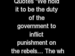 "Quotes ""We hold it to be the duty of the government to inflict punishment on the rebels… The wh"