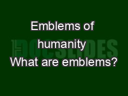 Emblems of humanity What are emblems?