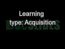 Learning type: Acquisition
