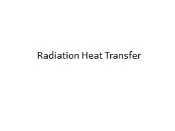Radiation Heat Transfer The third method of heat transfer PowerPoint PPT Presentation