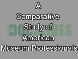 A Comparative Study of American Museum Professionals