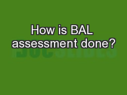 How is BAL assessment done?
