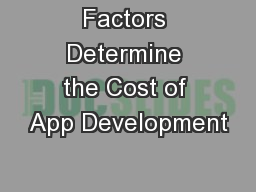 Factors Determine the Cost of App Development PowerPoint PPT Presentation