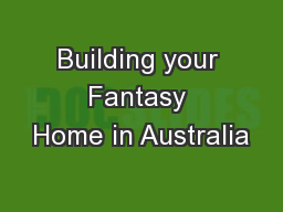 Building your Fantasy Home in Australia