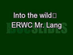 Into the wild	 ERWC Mr. Lang