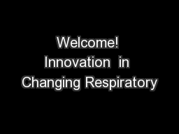 Welcome! Innovation  in Changing Respiratory