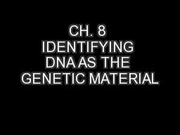 CH. 8 IDENTIFYING DNA AS THE GENETIC MATERIAL
