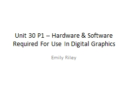 Unit 30 P1 � Hardware & Software Required For Use In Digital Graphics