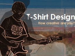 T-Shirt Design How creative are you?