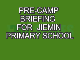 PRE-CAMP BRIEFING  FOR  JIEMIN PRIMARY SCHOOL