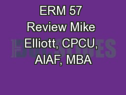 ERM 57 Review Mike Elliott, CPCU, AIAF, MBA