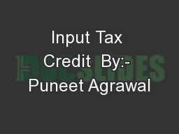 Input Tax Credit  By:- Puneet Agrawal