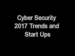 Cyber Security 2017 Trends and Start Ups