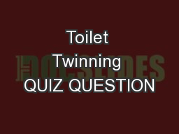 Toilet Twinning QUIZ QUESTION