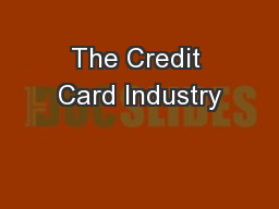 The Credit Card Industry PowerPoint PPT Presentation