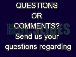 QUESTIONS OR COMMENTS? Send us your questions regarding