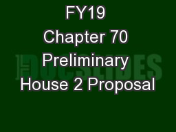 FY19 Chapter 70 Preliminary House 2 Proposal