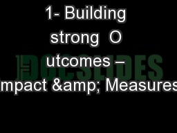 1- Building strong  O utcomes – Impact & Measures