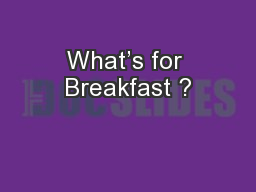What's for Breakfast ?