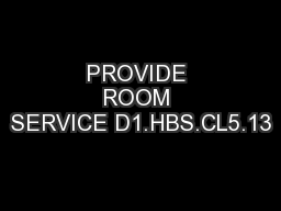 PROVIDE ROOM SERVICE D1.HBS.CL5.13 PowerPoint PPT Presentation
