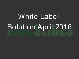 White Label Solution April 2016 PowerPoint PPT Presentation
