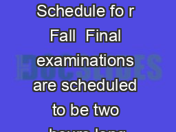 Final Examination Schedule fo r Fall  Final examinations are scheduled to be two hours long
