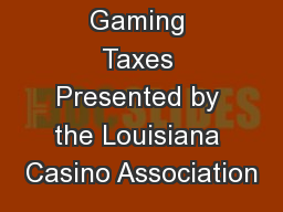Casino Gaming Taxes Presented by the Louisiana Casino Association