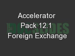 Accelerator Pack 12.1 Foreign Exchange PowerPoint PPT Presentation