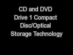 CD and DVD Drive 1 Compact Disc/Optical Storage Technology