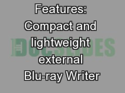 Special Features: Compact and lightweight external Blu-ray Writer