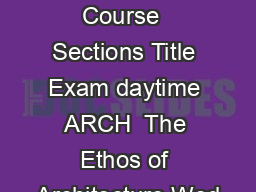 Fall  exam Department Course  Sections Title Exam daytime ARCH  The Ethos of Architecture Wed