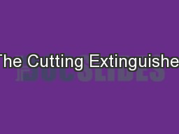 The Cutting Extinguisher