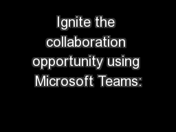 Ignite the collaboration opportunity using Microsoft Teams: