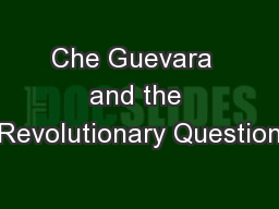 Che Guevara  and the Revolutionary Question PowerPoint PPT Presentation