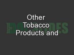 Other Tobacco Products and