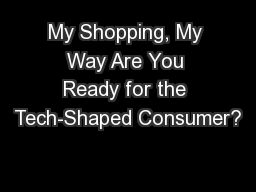 My Shopping, My Way Are You Ready for the Tech-Shaped Consumer?