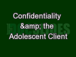 Confidentiality & the Adolescent Client