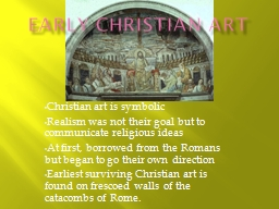 Early Christian Art Christian art is symbolic