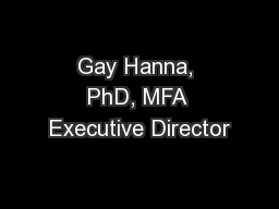 Gay Hanna, PhD, MFA Executive Director