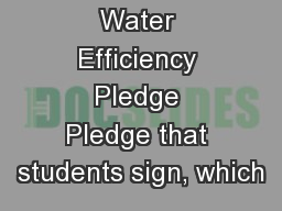 Water Efficiency Pledge Pledge that students sign, which