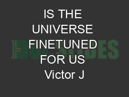 IS THE UNIVERSE FINETUNED FOR US Victor J