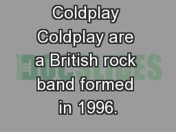 Coldplay Coldplay are a British rock band formed in 1996.