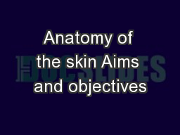 Anatomy of the skin Aims and objectives