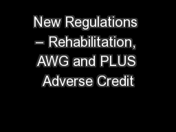 New Regulations � Rehabilitation, AWG and PLUS Adverse Credit