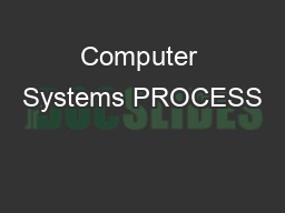 Computer Systems PROCESS