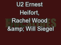 U2 Ernest Heifort, Rachel Wood & Will Siegel