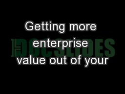 Getting more enterprise value out of your PowerPoint PPT Presentation